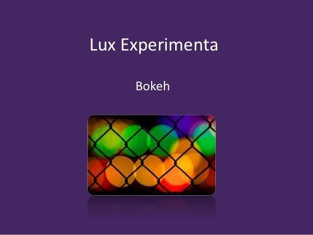 Lux Experimenta     Bokeh