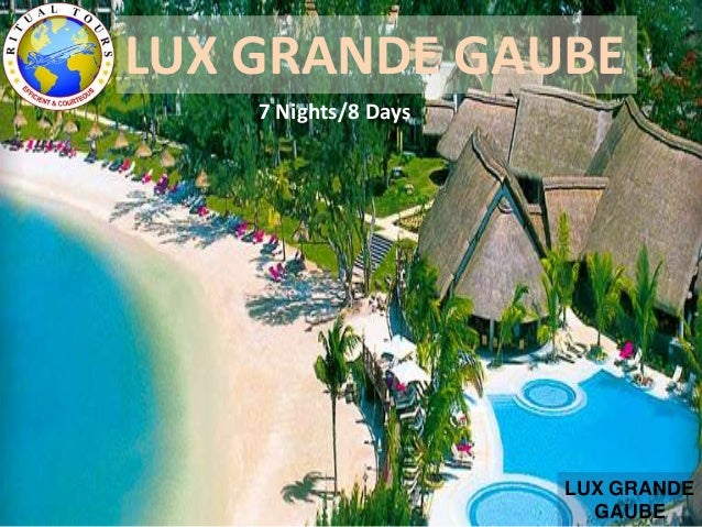 LUX GRANDE GAUBE LUX GRANDE GAUBE 7 Nights/8 Days