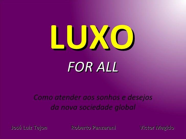 LUXO                  FOR ALL         Como atender aos sonhos e desejos            da nova sociedade globalJosé Luiz Tejon...
