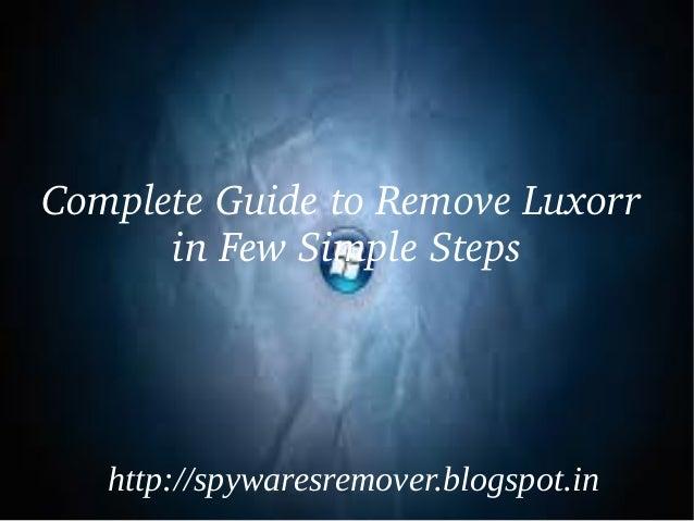 CompleteGuidetoRemoveLuxorr      inFewSimpleSteps   http://spywaresremover.blogspot.in