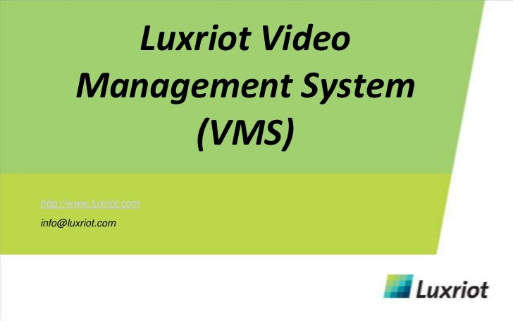 Luxriot Video Management System (VMS)<br />http://www.luxriot.com<br />info@luxriot.com<br />