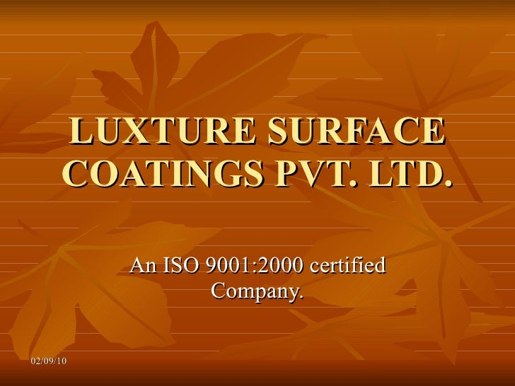 LUXTURE SURFACE COATINGS PVT. LTD. An ISO 9001:2000 certified Company. 02/09/10