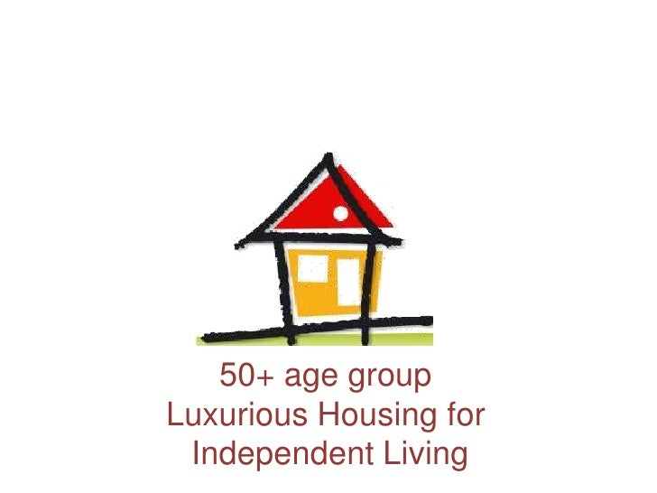 50+ age group <br />Luxurious Housing for <br />Independent Living<br />
