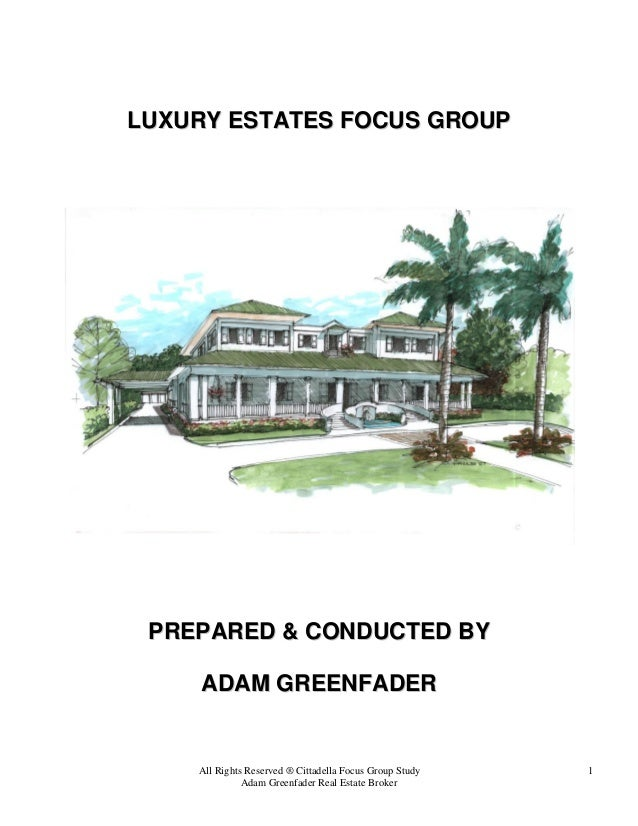 LUXURY ESTATES FOCUS GROUP  PREPARED & CONDUCTED BY ADAM GREENFADER  All Rights Reserved ® Cittadella Focus Group Study Ad...