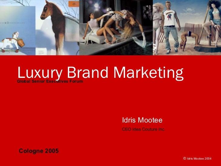 Luxury Brand Marketing Global Senior Executives Forum                                      Idris Mootee                   ...