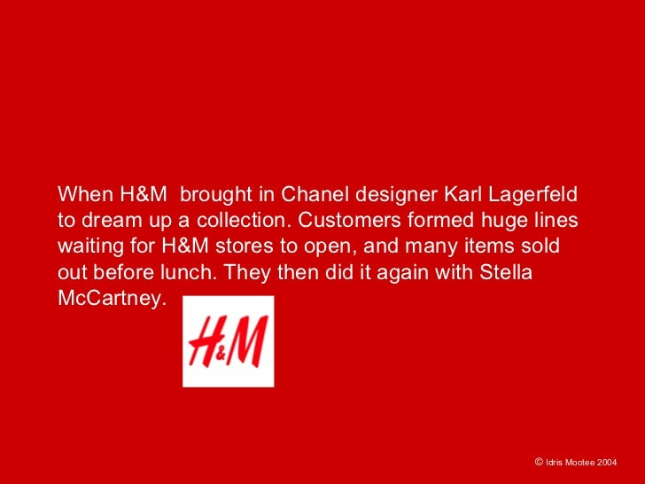 When H&M brought in Chanel designer Karl Lagerfeld to dream up a collection. Customers formed huge lines waiting for H&M s...