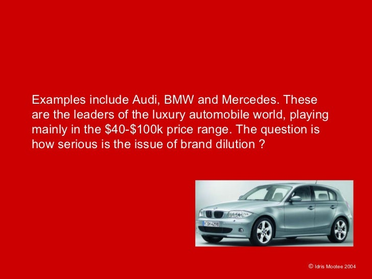 Examples include Audi, BMW and Mercedes. These are the leaders of the luxury automobile world, playing mainly in the $40-$...
