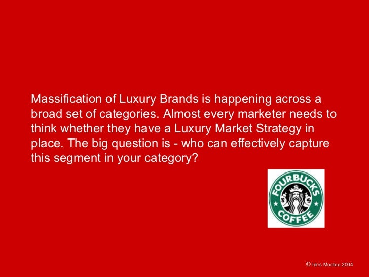 Massification of Luxury Brands is happening across a broad set of categories. Almost every marketer needs to think whether...
