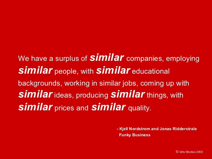 We have a surplus of similar companies, employing similar people, with similar educational backgrounds, working in similar...