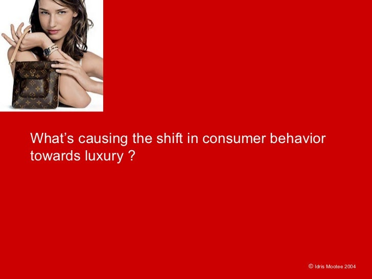 What's causing the shift in consumer behavior towards luxury ?                                               © Idris Moote...