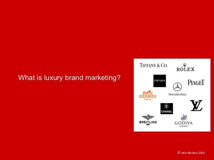 What is luxury brand marketing?                                       © Idris Mootee 2004