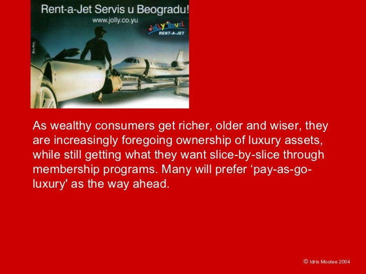 As wealthy consumers get richer, older and wiser, they are increasingly foregoing ownership of luxury assets, while still ...