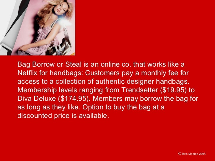 Bag Borrow or Steal is an online co. that works like a Netflix for handbags: Customers pay a monthly fee for access to a c...
