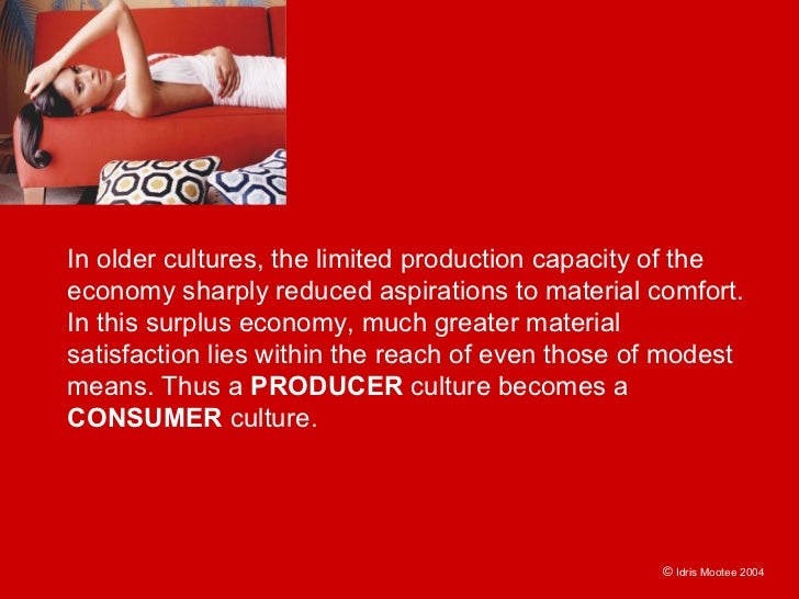 In older cultures, the limited production capacity of the economy sharply reduced aspirations to material comfort. In this...
