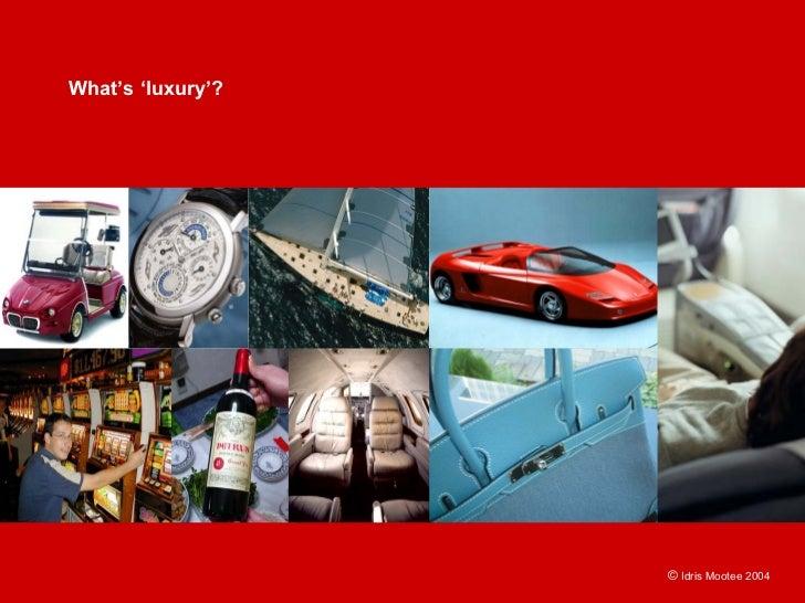 What's 'luxury'?                        © Idris Mootee 2004
