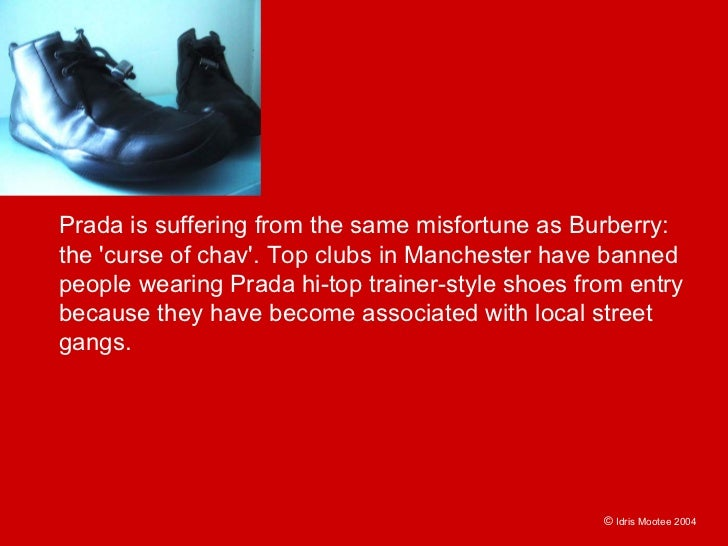 Prada is suffering from the same misfortune as Burberry: the 'curse of chav'. Top clubs in Manchester have banned people w...