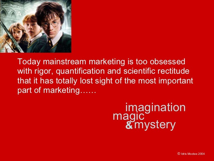 Today mainstream marketing is too obsessed with rigor, quantification and scientific rectitude that it has totally lost si...