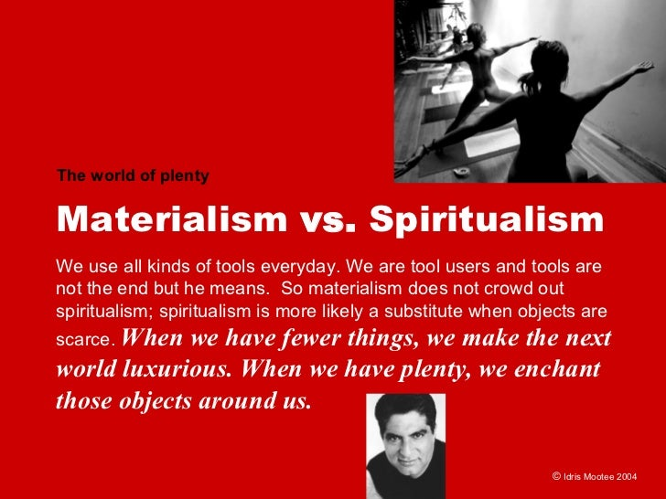 The world of plenty   Materialism vs. Spiritualism We use all kinds of tools everyday. We are tool users and tools are not...