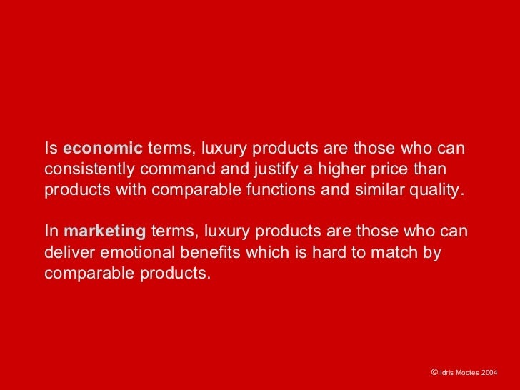 Is economic terms, luxury products are those who can consistently command and justify a higher price than products with co...