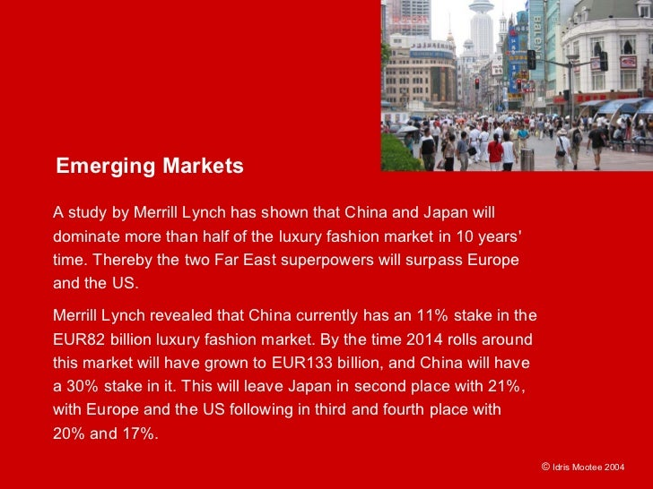 Emerging Markets  A study by Merrill Lynch has shown that China and Japan will dominate more than half of the luxury fashi...