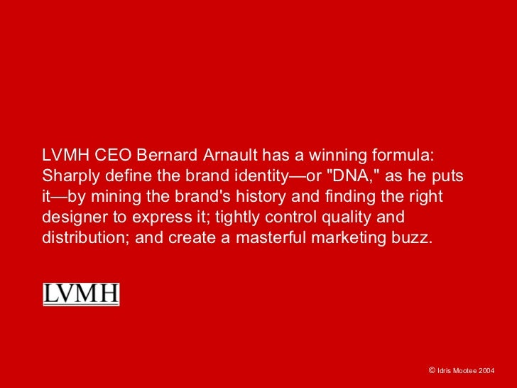 LVMH CEO Bernard Arnault has a winning formula: Sharply define the brand identity—or quot;DNA,quot; as he puts it—by minin...