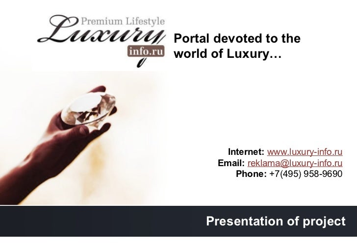 Portal devoted to the world of Luxury … Internet :  www.luxury-info.ru Email :  [email_address] Phone :   +7(495) 958-9690...