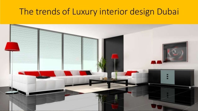 The Emerging Trends Of Luxury Interior Design In Dubai