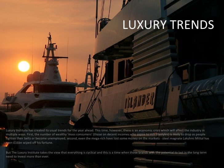 LUXURY TRENDS Luxury Institute has created its usual trends for the year ahead. This time, however, there is an economic c...