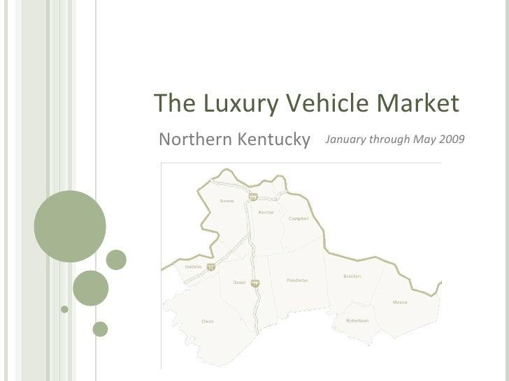 The Luxury Vehicle Market Northern Kentucky  January through May 2009