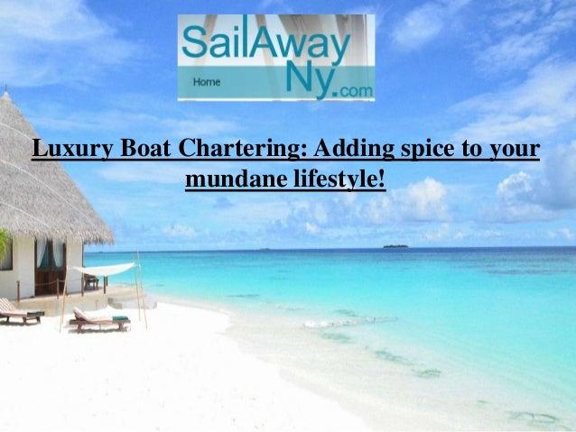 Luxury Boat Chartering: Adding spice to your mundane lifestyle!