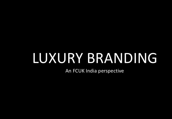 LUXURY BRANDING   An FCUK India perspective