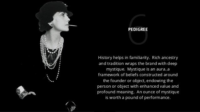 6History helps in familiarity. Rich ancestry and tradition wraps the brand with deep mystique. Mystique is an aura..a fram...