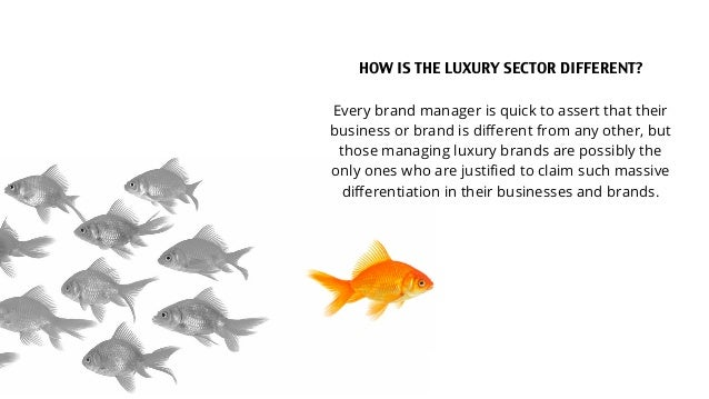 HOW IS THE LUXURY SECTOR DIFFERENT? Every brand manager is quick to assert that their business or brand is different from a...