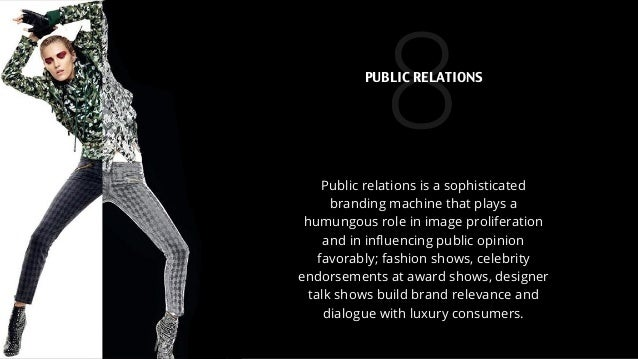 8Public relations is a sophisticated branding machine that plays a humungous role in image proliferation and in influencing...