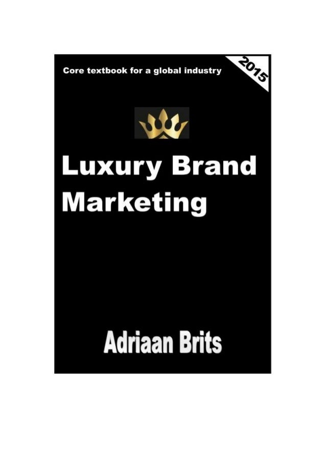 Luxury Brand Marketing Core textbook for a global industry By Adriaan Brits, MSC (Oxford) Copyright © 2015 by Adriaan Brits