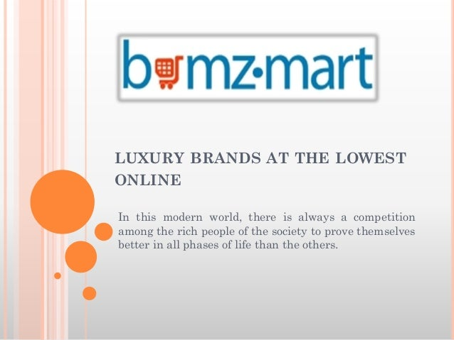 LUXURY BRANDS AT THE LOWEST ONLINE In this modern world, there is always a competition among the rich people of the societ...