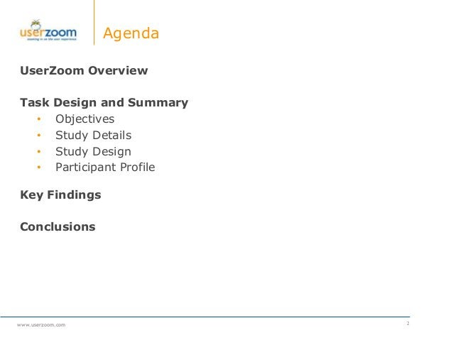 www.userzoom.com Agenda UserZoom Overview Task Design and Summary • Objectives • Study Details • Study Design • Participan...