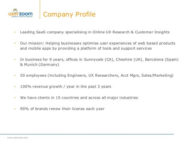 www.userzoom.com Company Profile • Leading SaaS company specialising in Online UX Research & Customer Insights • Our missi...
