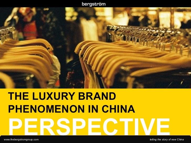 PERSPECTIVE THE LUXURY BRAND PHENOMENON IN CHINA . . . . . . . . . . . .