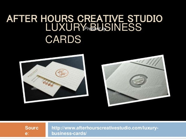 LUXURY BUSINESS CARDS http://www.afterhourscreativestudio.com/luxury- business-cards/ Sourc e: AFTER HOURS CREATIVE STUDIO...