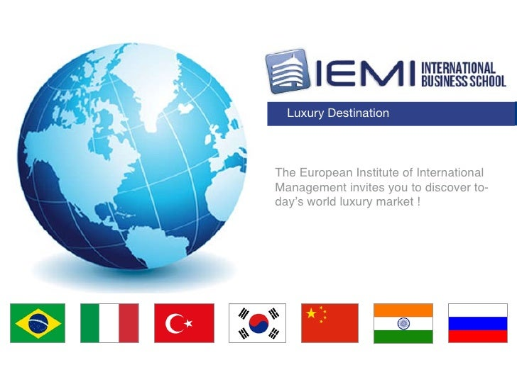 Luxury DestinationThe European Institute of InternationalManagement invites you to discover to-day's world luxury market !