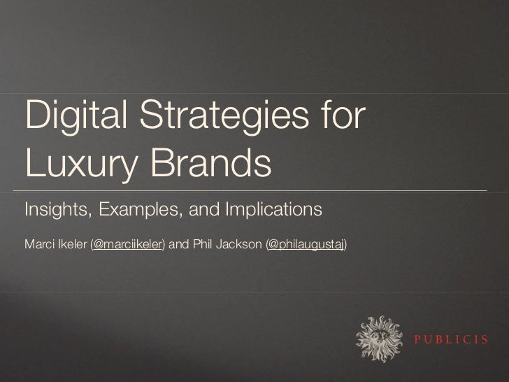 Digital Strategies for Luxury Brands Insights, Examples, and Implications Marci Ikeler (@marciikeler) and Phil Jackson (@p...