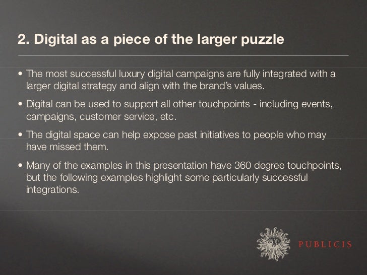 2. Digital as a piece of the larger puzzle  • The most successful luxury digital campaigns are fully integrated with a   l...