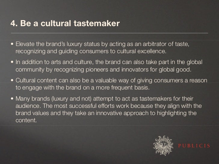 4. Be a cultural tastemaker  • Elevate the brand's luxury status by acting as an arbitrator of taste,   recognizing and gu...