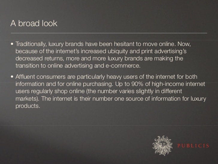 A broad look  • Traditionally, luxury brands have been hesitant to move online. Now,   because of the internet's increased...