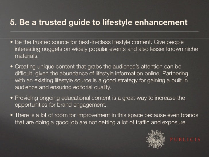 5. Be a trusted guide to lifestyle enhancement  • Be the trusted source for best-in-class lifestyle content. Give people  ...