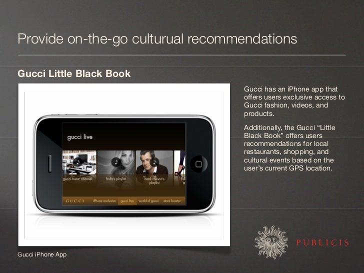 Provide on-the-go culturual recommendations  Gucci Little Black Book                                   Gucci has an iPhone...