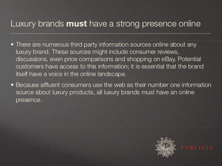Luxury brands must have a strong presence online  • There are numerous third party information sources online about any   ...