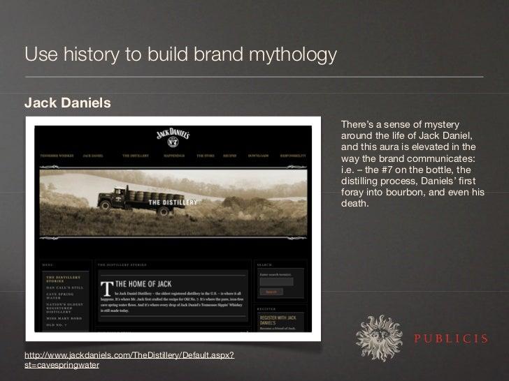 Use history to build brand mythology  Jack Daniels                                                          There's a sens...