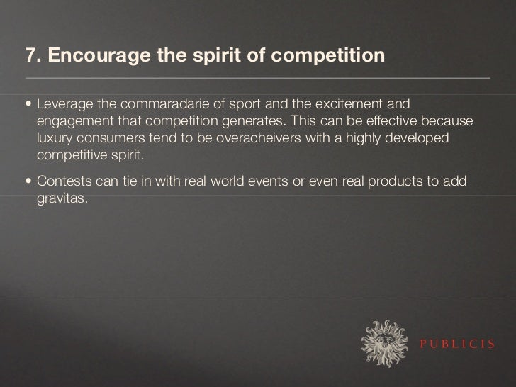 7. Encourage the spirit of competition  • Leverage the commaradarie of sport and the excitement and   engagement that comp...